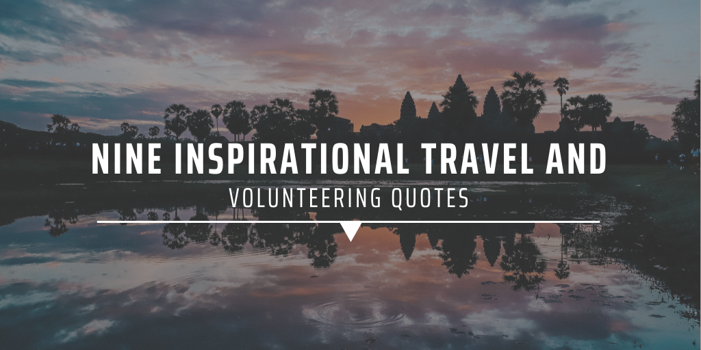 Nine inspirational travel and volunteering quotes