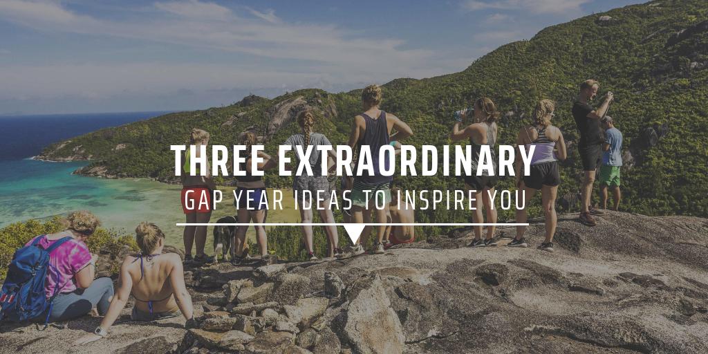 Three extraordinary gap year ideas