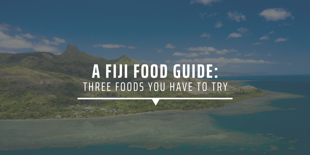 A fiji food guide: Three foods you have to try