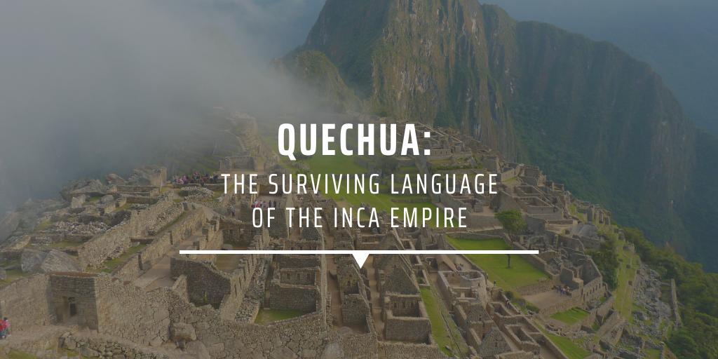 QUECHUA THE SURVIVING LANGUAGE OF THE INCA EMPIRE
