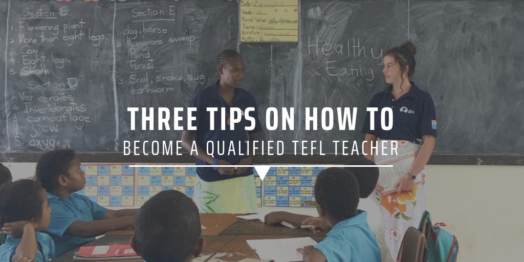 Three tips on how to become a qualified TEFL teacher