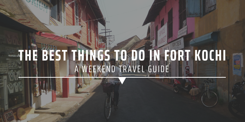 The best things to do in Fort Kochi – a weekend travel guide