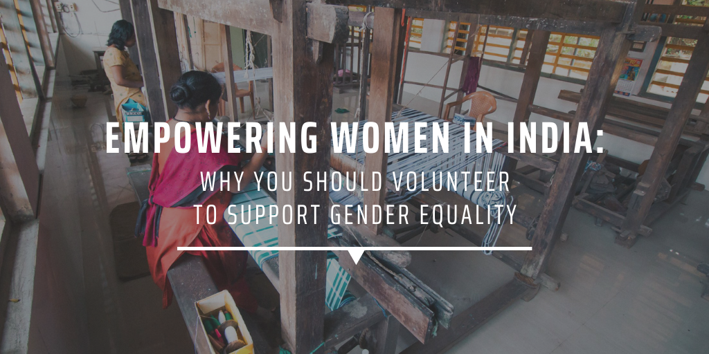 Empowering women in India why you should volunteer to support gender equality
