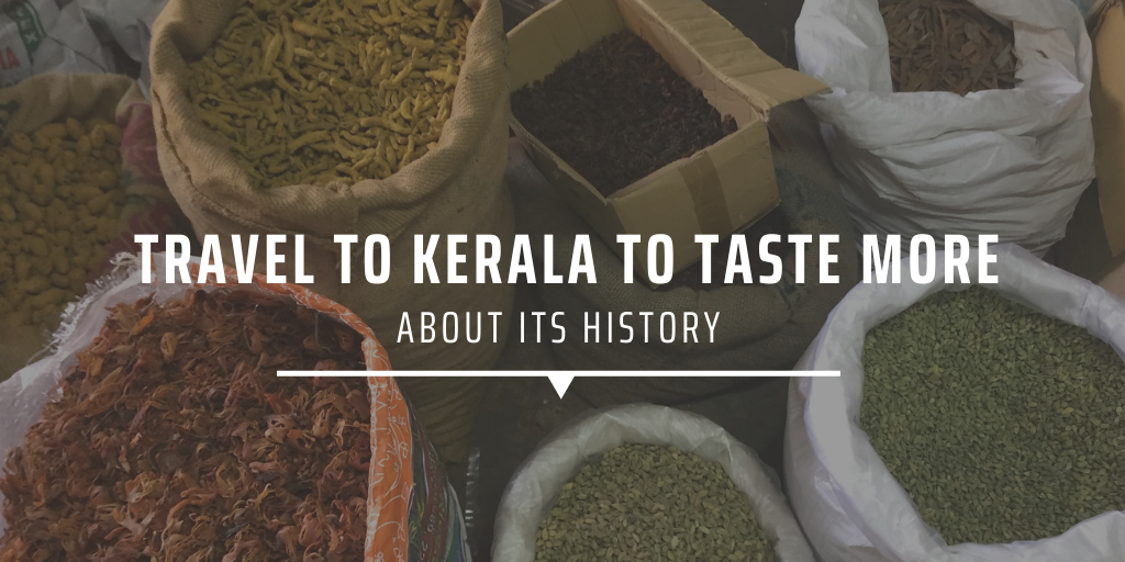 Travel to Kerala to taste more about it's history